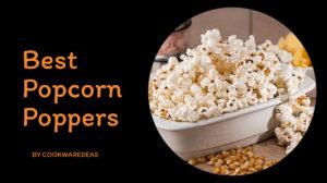 Best Popcorn Poppers & Popcorn Makers